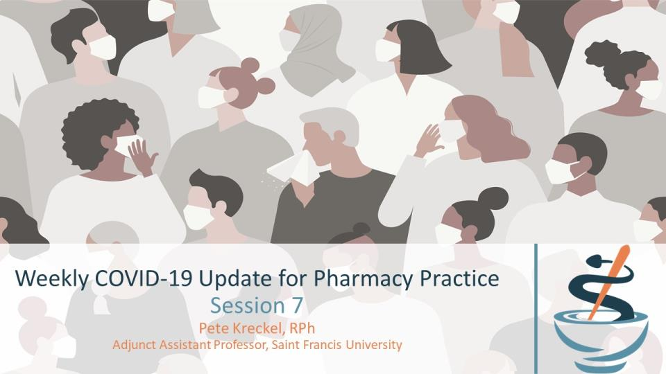 Weekly COVID-19 Update for Pharmacy Practice, Session 7