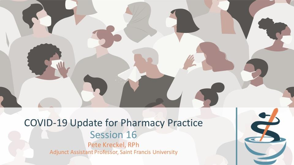 COVID-19 Update for Pharmacy Practice, Session 16